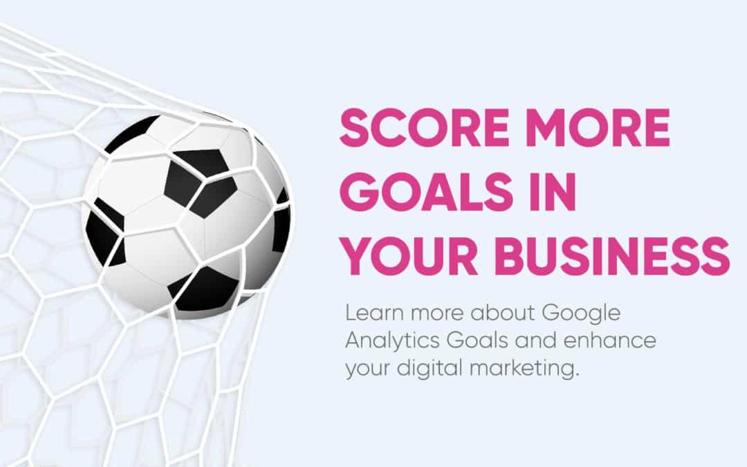 Score Goals For Your Business Via Google Analytics