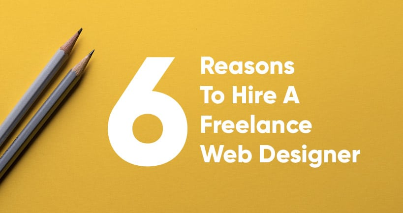 6 reasons to hire a freelance web designer